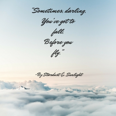 Sometimes, darling,You've got to fall,Before youfly..jpg