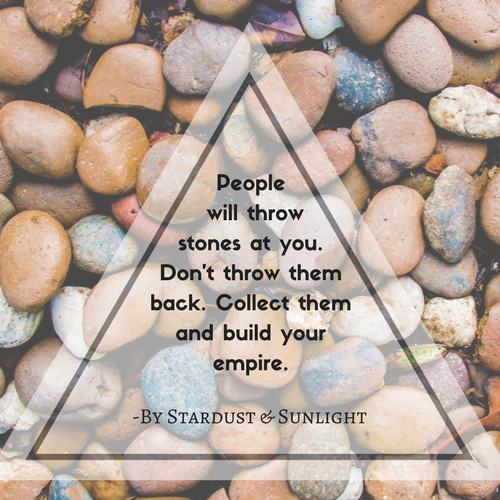 Day 51- People will throw stones at you.Don't throw them back. Collect them and build your empire.